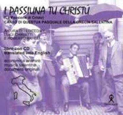 Immagine di I passiuna tu Cristu (cd) La passione di Cristo. Canto di questua pasquale della Grecia Salentina