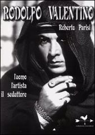 Immagine di Rodolfo Valentino. L'uomo l'artista il seduttore