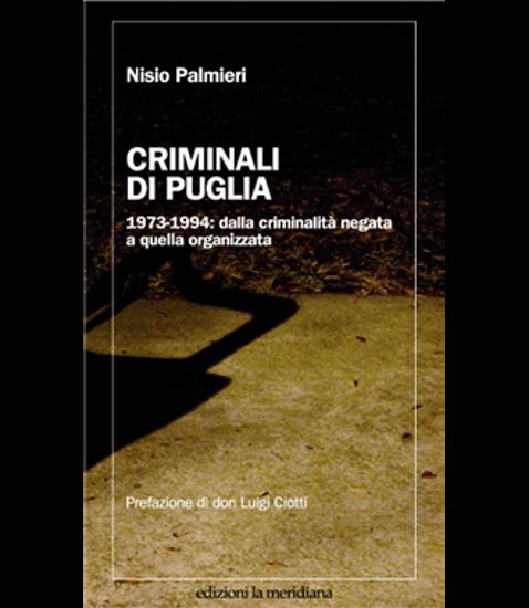 Immagine di Criminali di Puglia. 1973-1994: dalla criminalità negata a quella organizzata