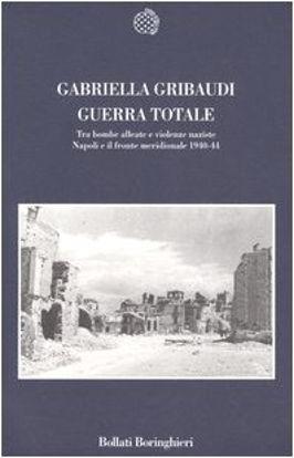 Immagine di GUERRA TOTALE - TRA BOMBE ALLEATE E VIOLENZE NAZISTE NAPOLI E IL FRONTE MERIDIONALE1940-44