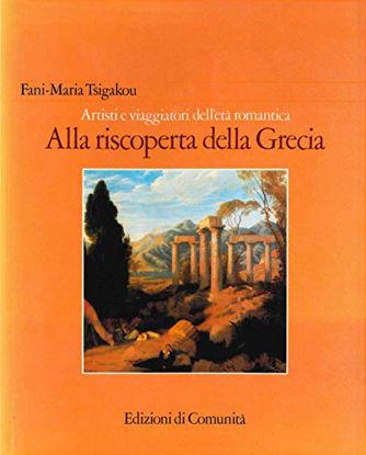 Immagine di ALLA RISCOPERTA DELLA GRECIA ARTISTI E VIAGGIATORI ETA` ROMANTICA