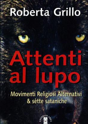 Immagine di ATTENTI AL LUPO  MOVIMENTI RELIGIOSI ALTERNATIVI E SETTE SATANICHE