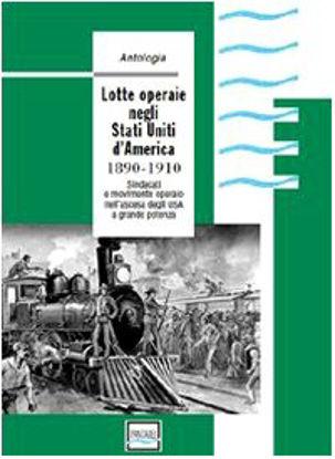 Immagine di LOTTE OPERAIE NEGLI STATI UNITI D`AMERICA 1890 1910   SINDACATI E MOVIMENTO OPERAIO