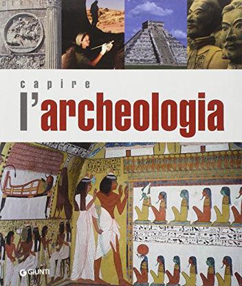 Immagine di CAPIRE L`ARCHEOLOGIA
