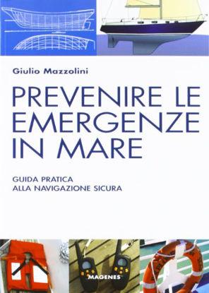 Immagine di PREVENIRE LE EMERGENZE IN MARE. GUIDA PRATICA ALLA NAVIGAZIONE SICURA