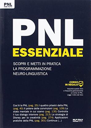 Immagine di PNL ESSENZIALE SCOPRI E METTI IN PRATICA LA PROGRAMMAZIONE NEURO LINGUISTICA