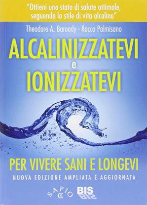 Immagine di ALCANIZZATEVI E IONIZZATEVI PER VIVERE SANI E LONGEVI