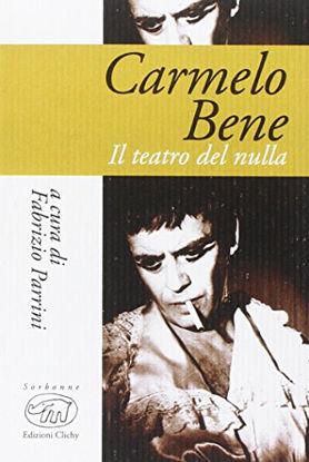 Immagine di CARMELO BENE. IL TEATRO DEL NULLA