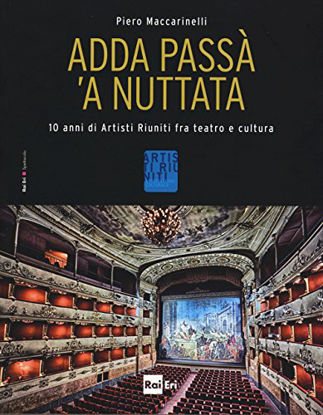 Immagine di ADDA PASSA` A NUTTATA - 100 ANNI DI ARTISTI RIUNITI FRA TEATRO E CULTURA