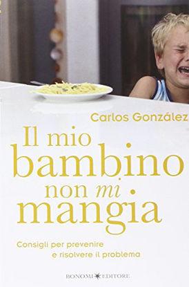 Immagine di MIO BAMBINO NON MI MANGIA (IL) CONSIGLI PER PREVENIRE E RISOLVERE IL PROBLEMA