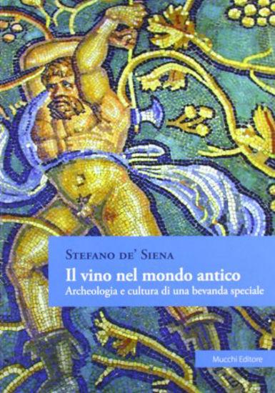 Immagine di VINO NEL MONDO ANTICO. ARCHEOLOGIA E CULTURA DI UNA BEVANDA SPECIALE