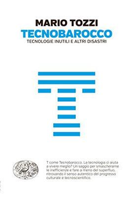 Immagine di TECNOBAROCCO - TECNOLOGIE INUTILI E ALTRI DISASTRI