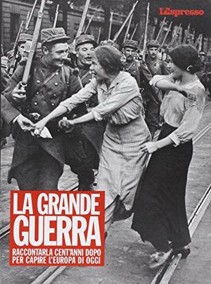 Immagine di GRANDE GUERRA (LA) RACCONTARLA CENT`ANNI DOPO PER CAPIRE L`EUROPA DI OGGI