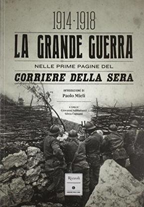 Immagine di LA GRANDE GUERRA NELLE PRIME PAGINE DEL CORRIERE DELLA SERA - 1914 - 1918
