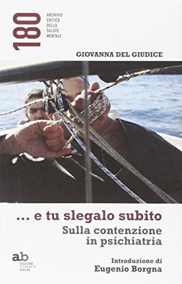Immagine di E TU SLEGALO SUBITO. SULLA CONTENZIONE IN PSICHIATRIA