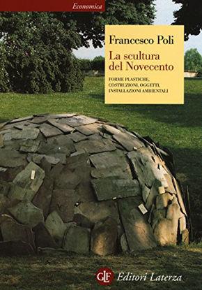 Immagine di SCULTURA DEL NOVECENTO (LA) FORME PLASTICHE COSTRUZIONI OGGETTI INSTALLAZIONI AMBIENTALI