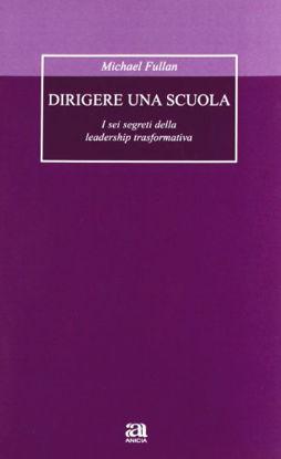 Immagine di DIRIGERE UNA SCUOLA - I SEI SEGRETI DELLA LEADERSHIP TRASFORMATIVA