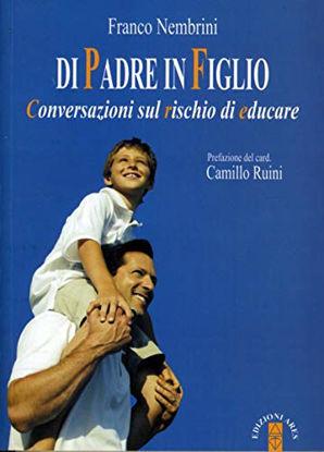 Immagine di DI PADRE IN FIGLIO. CONVERSAZIONI SUL RISCHIO DI EDUCARE