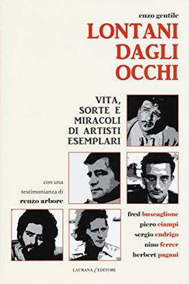 Immagine di LONTANI DAGLI OCCHI - VITA MORTE E MIRACOLI DI ARTISTI ESEMPLARI