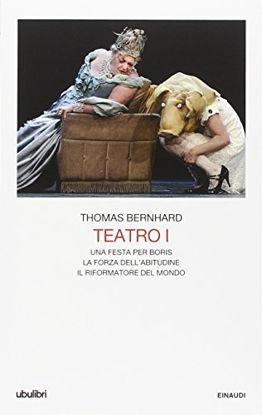 Immagine di TEATRO I - UNA FESTA PER BORIS - LA FORZA DELL`ABITUDINE - IL RIFORMATORE DEL MONDO - VOLUME I