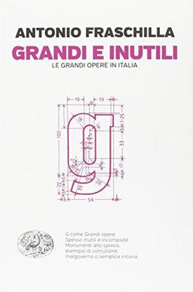 Immagine di GRANDI E INUTILI - LE GRANDI OPERE IN ITALIA