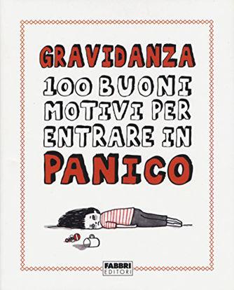 Immagine di GRAVIDANZA. 100 BUONI MOTIVI PER ENTRARE IN PANICO.