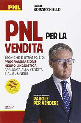 Immagine di PNL PER LA VENDITA - TECNICHE E STRATEGIE DI PROGRAMMAZIONE NEURO-LINGUISTICA