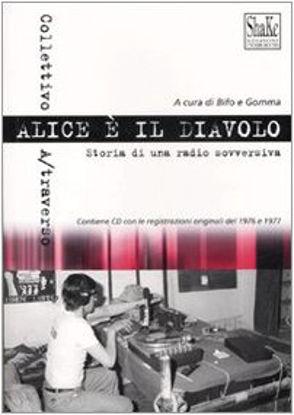 Immagine di ALICE E` IL DIAVOLO. STORIA DI UNA RADIO SOVVERSIVA + CD