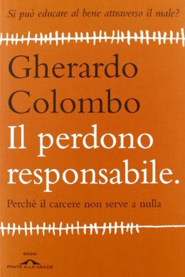 Immagine di PERDONO RESPONSABILE (IL). PERCHE` IL CARCERE NON SERVE A NULLA