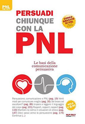Immagine di PERSUADI CHIUNQUE CON LA PNL. LE BASI DELLA COMUNICAZIONE PERSUASIVA