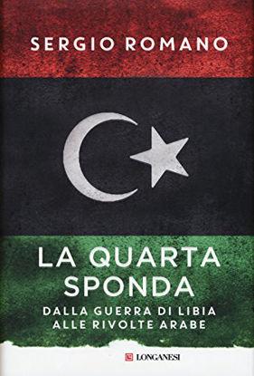 Immagine di QUARTA SPONDA. DALLA GUERRA DI LIBIA ALLE RIVOLTE ARABE (LA)
