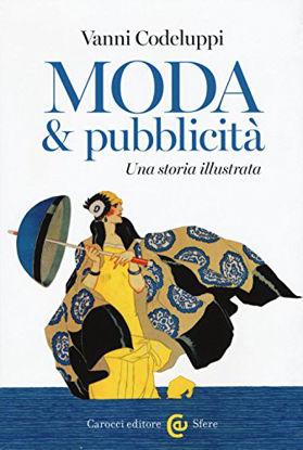 Immagine di MODA & PUBBLICITA`. UNA STORIA ILLUSTRATA