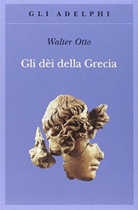 Immagine di DEI DELLA GRECIA. L`IMMAGINE DEL DIVINO NELLO SPECCHIO DELLO SPIRITO GRECO (GLI)
