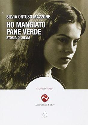 Immagine di HO MANGIATO PANE VERDE. STORIA DI SILVIA