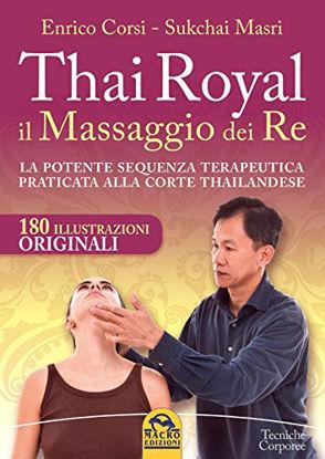 Immagine di THAI ROYAL IL MASSAGGIO DEI RE. LA POTENTE SEQUENZA TERAPEUTICA PRATICATA ALLA CORTE THAILANDESE