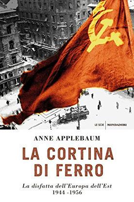 Immagine di CORTINA DI FERRO. LA DISFATTA DELL`EUROPA DELL`EST 1944-1956 (LA)