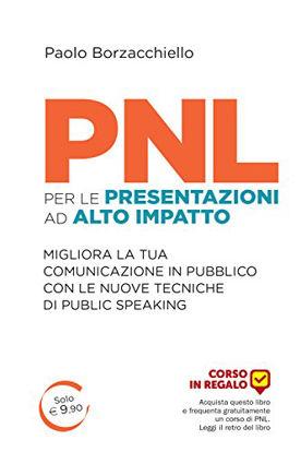 Immagine di PNL PER LE PRESENTAZIONI AD ALTO IMPATTO. MIGLIORA LA TUA COMUNICAZIONE IN PUBBLICO CON LE NUOVE...
