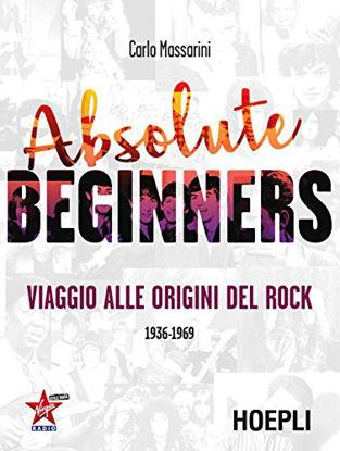 Immagine di ABSOLUTE BEGINNERS. VIAGGIO ALLE ORIGINI DEL ROCK 1936-1969