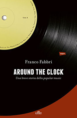 Immagine di AROUND THE CLOCK. UNA BREVE STORIA DELLA POPULAR MUSIC