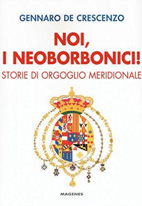 Immagine di NOI, I NEOBORBONICI! STORIE DI ORGOGLIO MERIDIONALE