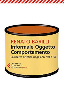 Immagine di INFORMALE, OGGETTO, COMPORTAMENTO. VOL. 1: LA RICERCA ARTISTICA NEGLI ANNI `50 E `60.