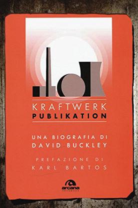 Immagine di KRAFTWERK PUBLIKATION - UNA BIOGRAFIA DI DAVID BUCKLEY