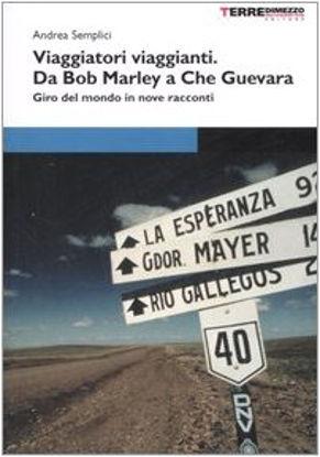 Immagine di VIAGGIATORI VIAGGIANTI. DA BOB MARLEY A CHE GUEVARA