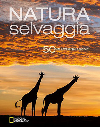 Immagine di NATURA SELVAGGIA. 50 METE ATTRAVERSO I CONTINENTI