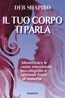 Immagine di TUO CORPO TI PARLA. IDENTIFICARE LE CAUSE EMOZIONALI, PSICOLOGICHE E SPIRITUALI FONTE DI MALATTI...