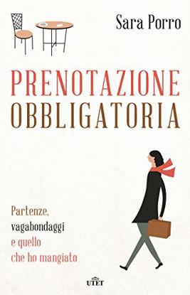Immagine di PRENOTAZIONE OBBLIGATORIA. PARTENZE, VAGABONDAGGI E QUELLO CHE HO MANGIATO. CON E-BOOK