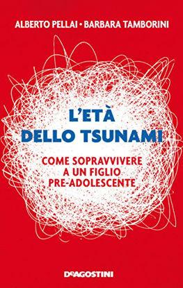 Immagine di ETA` DELLO TSUNAMI. COME SOPRAVVIVERE A UN FIGLIO PRE-ADOLESCENTE (L`)