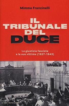 Immagine di TRIBUNALE DEL DUCE. LA GIUSTIZIA FASCISTA E LE SUE VITTIME (1927-1943) (IL)
