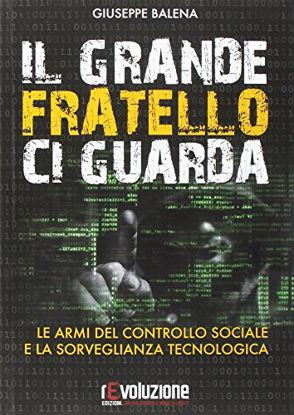 Immagine di GRANDE FRATELLO CI GUARDA (IL) LE ARMI DEL CONTROLLO SOCIALE E LA SORVEGLIANZA TECNOLOGICA
