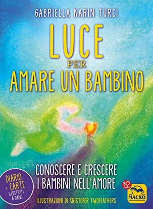 Immagine di LUCE PER AMARE UN BAMBINO. CONOSCERE E CRESCERE I BAMBINI NELL`AMORE